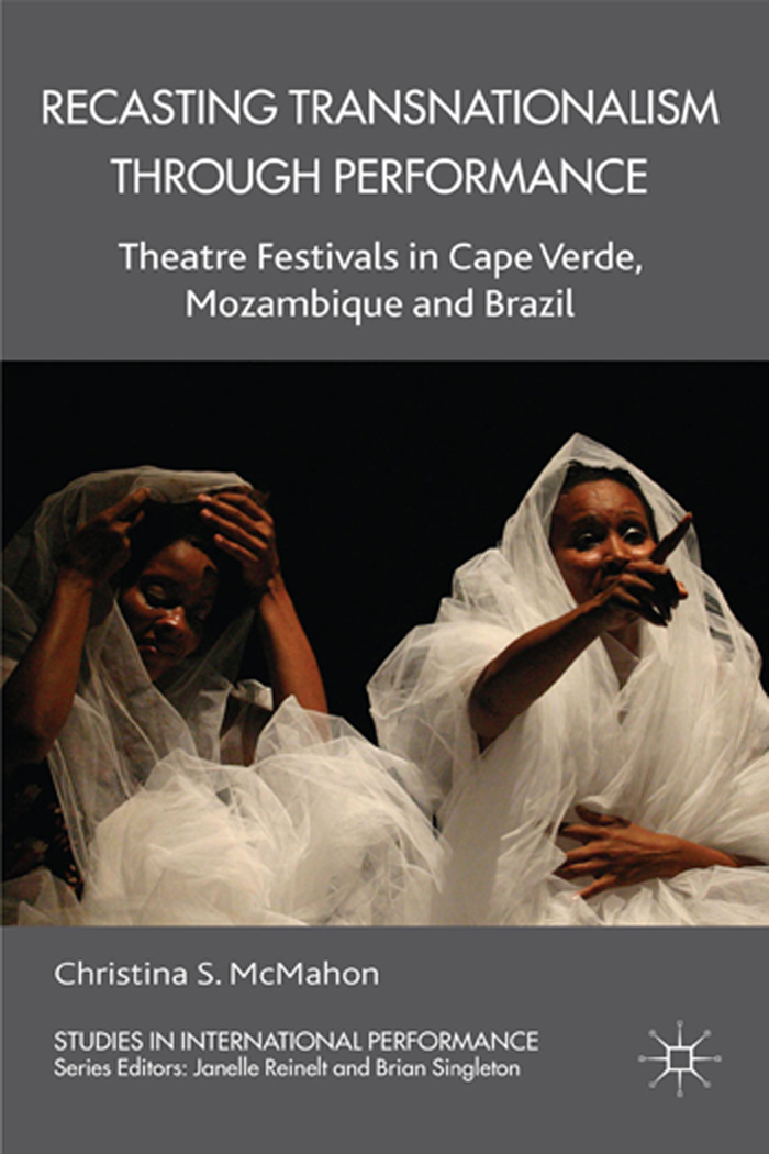 Recasting Transnationalism Through Performance Theatre Festivals in Cape Verde, Mozambique and Brazil