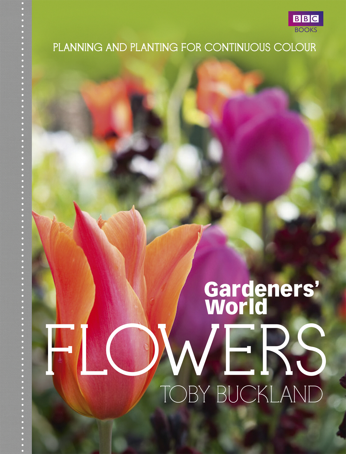 Gardeners' World: Flowers Planning and Planting for Continuous Colour