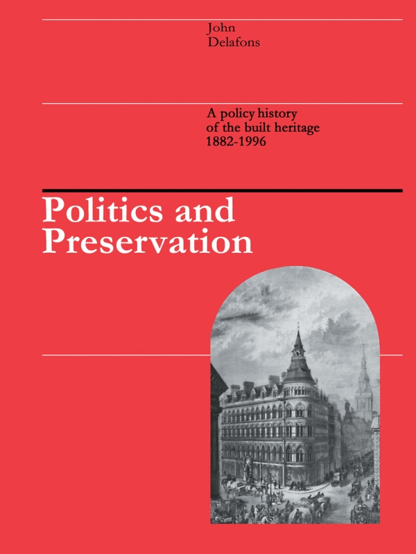 Politics and Preservation A policy history of the built heritage 1882-1996