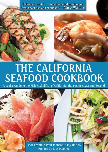 The California Seafood Cookbook: A Cook's Guide to the Fish and Shellfish of California, the Pacific Coast and Beyond By: Isaac Cronin, Paul Johnson, Jay Harlow