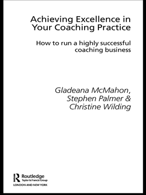 Achieving Excellence in Your Coaching Practice How to Run a Highly Successful Coaching Business
