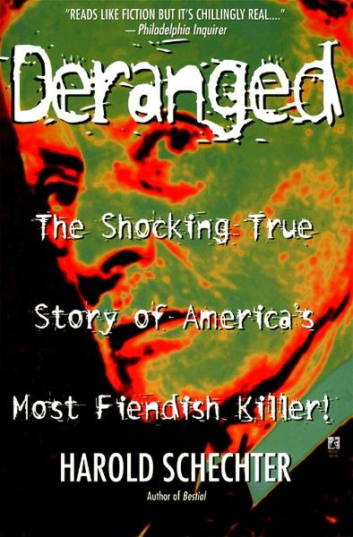 Deranged By: Harold Schechter