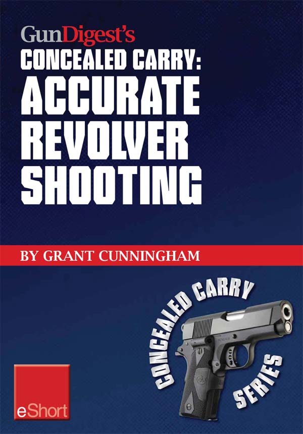 Gun Digest's Accurate Revolver Shooting Concealed Carry eShort: Learn how to aim a pistol and pistol sighting fundamentals to increase revolver accura