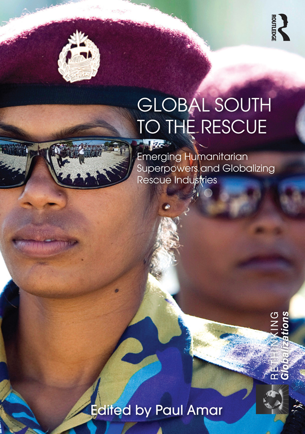Global South to the Rescue Emerging Humanitarian Superpowers and Globalizing Rescue Industries