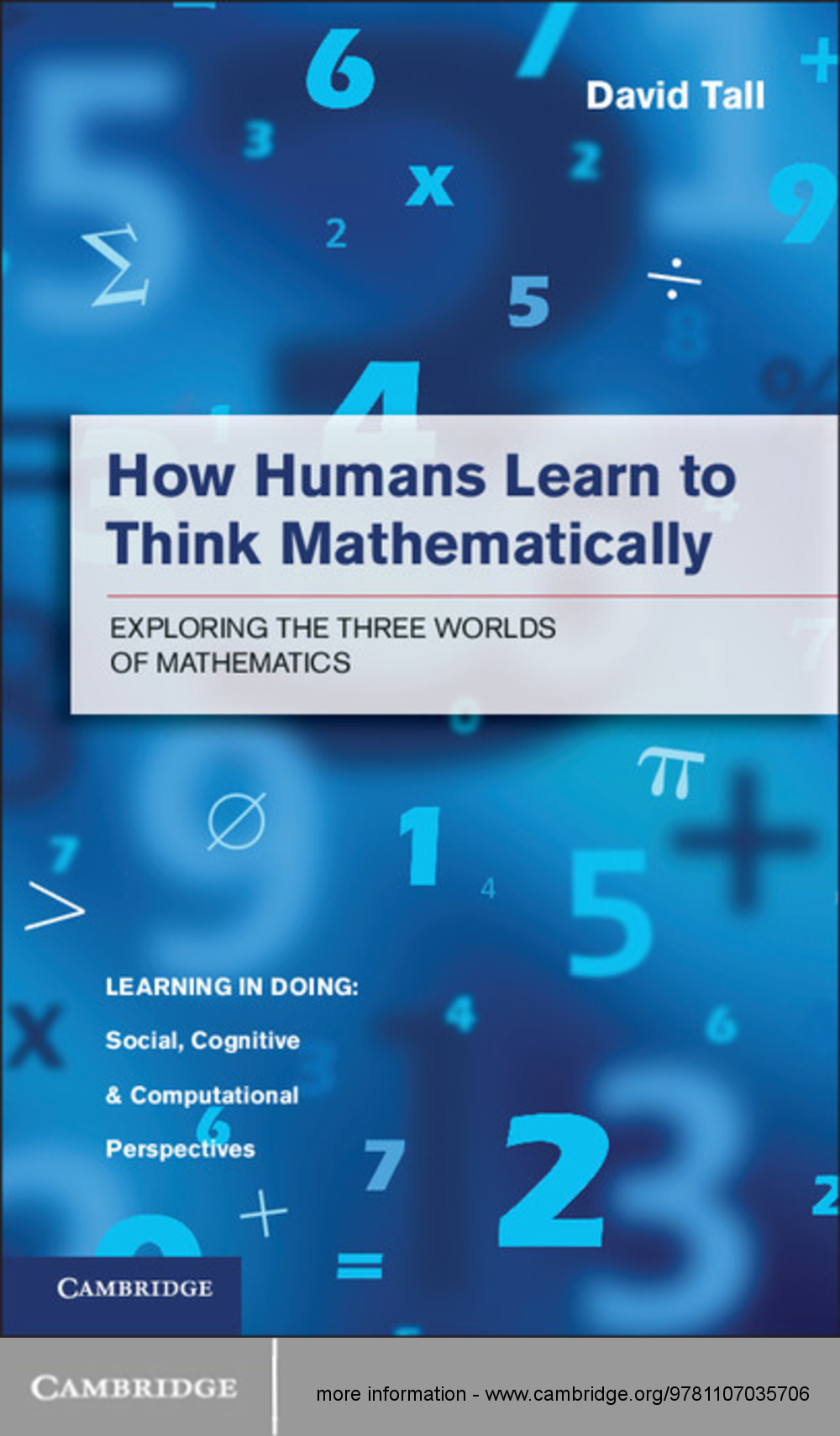 How Humans Learn to Think Mathematically Exploring the Three Worlds of Mathematics