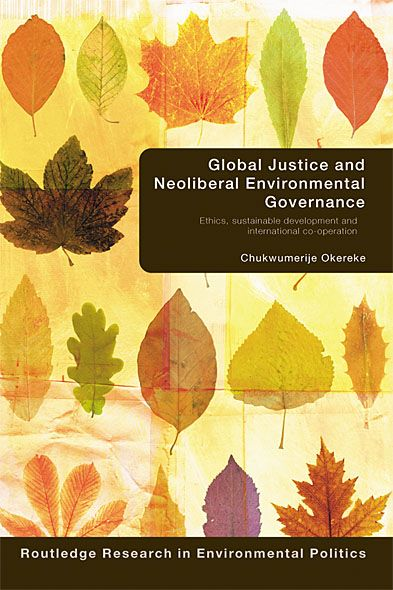 Global Justice and Neoliberal Environmental Governance Ethics,  Sustainable Development and International Co-Operation