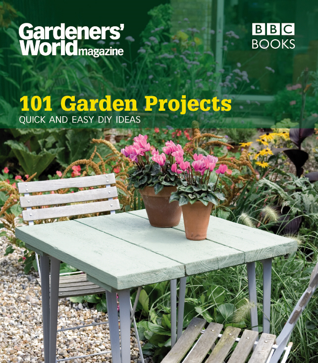 Gardeners' World: 101 Garden Projects Quick and Easy DIY Ideas