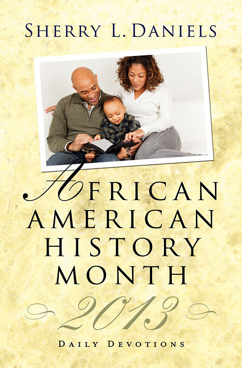 African American History Month Daily Devotions 2013 By: Sherry L Daniels