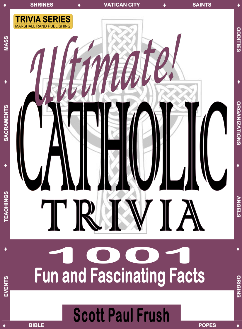 Ultimate Catholic Trivia: 1001 Fun and Fascinating Facts By: Scott Paul Frush