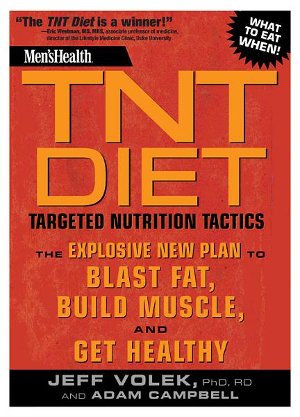 Men's Health TNT Diet: The Explosive New Plan to Blast Fat, Build Muscle, and Get Healthy in 12 Weeks By: Jeff Volek,Adam Campbell