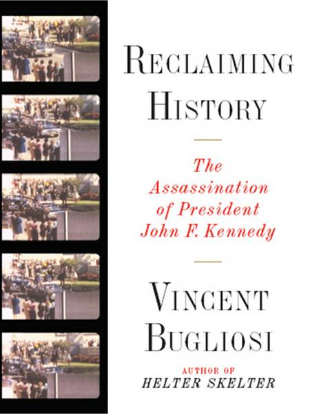 Reclaiming History: The Assassination of President John F. Kennedy By: Vincent Bugliosi