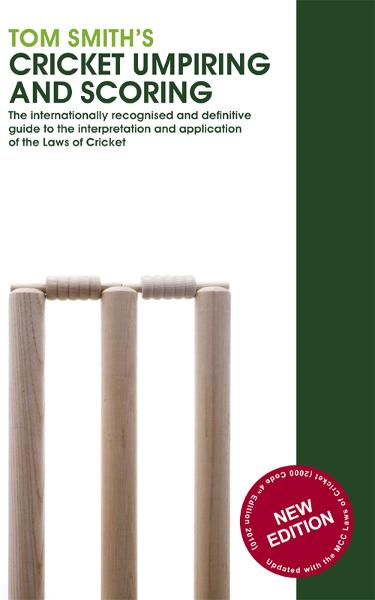 Tom Smith's Cricket Umpiring And Scoring Laws of Cricket (2000 Code 4th Edition 2010)