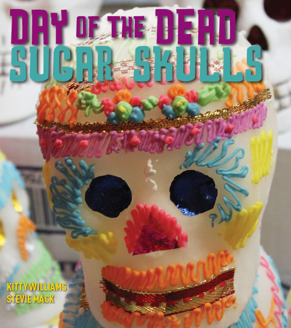 Day of the Dead Sugar Skulls By: Kitty, Stevie Williams, Mack