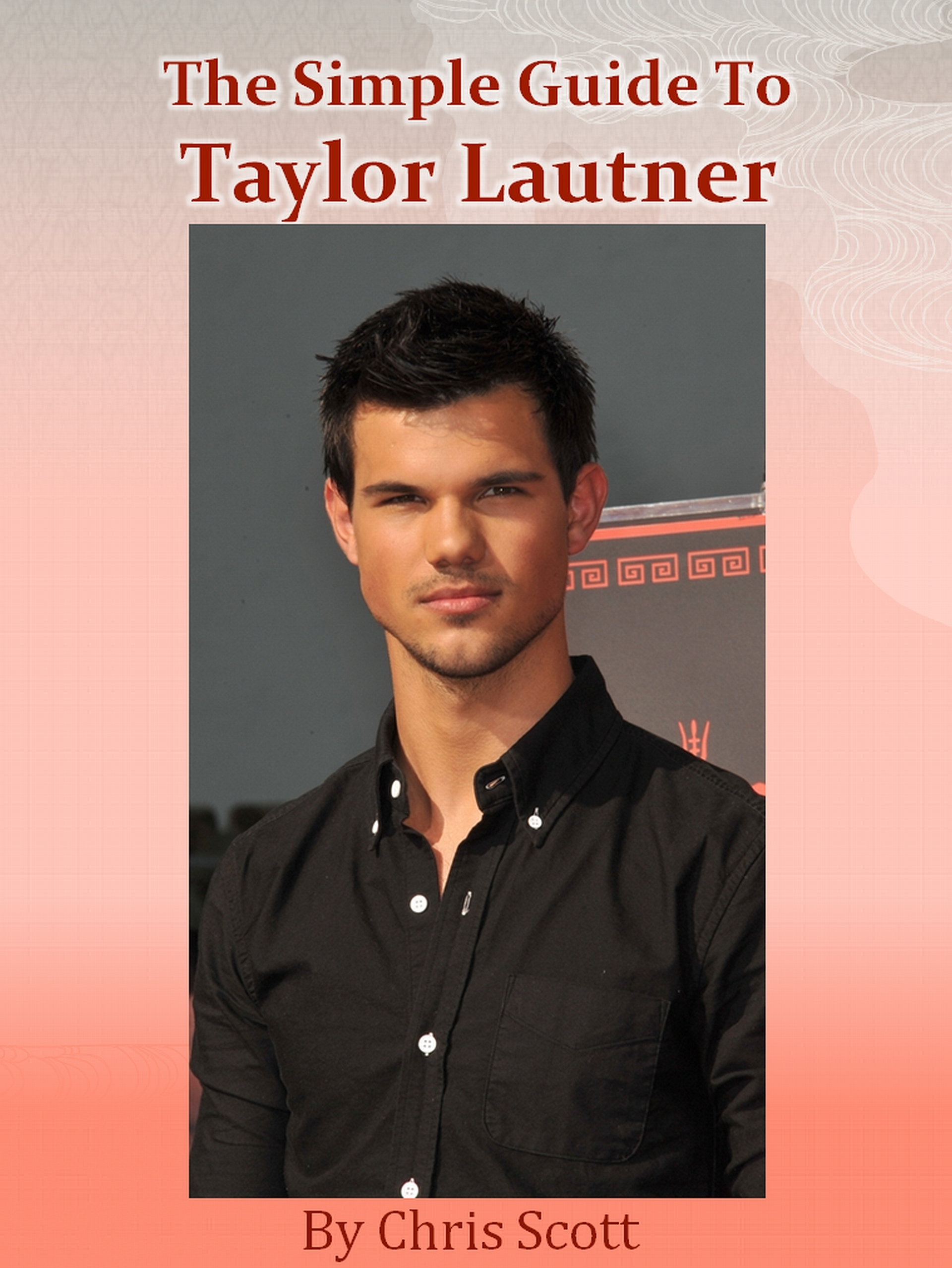 The Simple Guide To Taylor Lautner