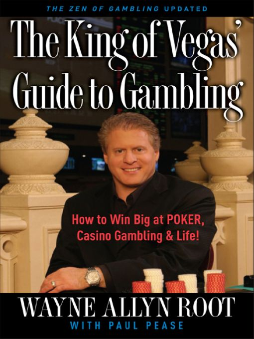 The King of Vegas' Guide to Gambling How to Win Big at POKER,  Casino Gambling & Life! The Zen ofGambling updated