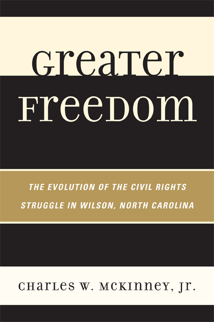 Greater Freedom The Evolution of the Civil Rights Struggle in Wilson,  North Carolina