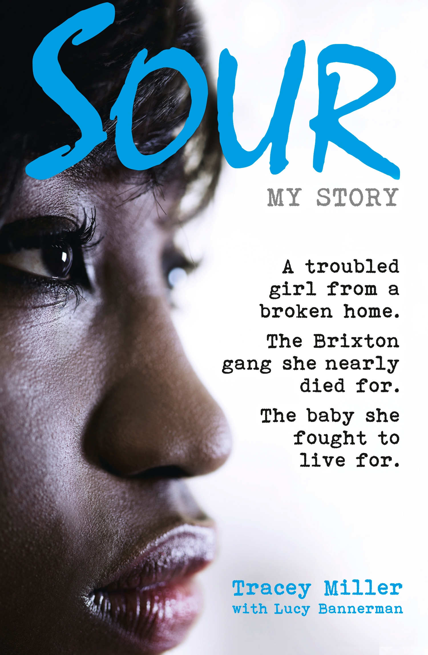 Sour: My Story: A troubled girl from a broken home. The Brixton gang she nearly died for. The baby she fought to live for.