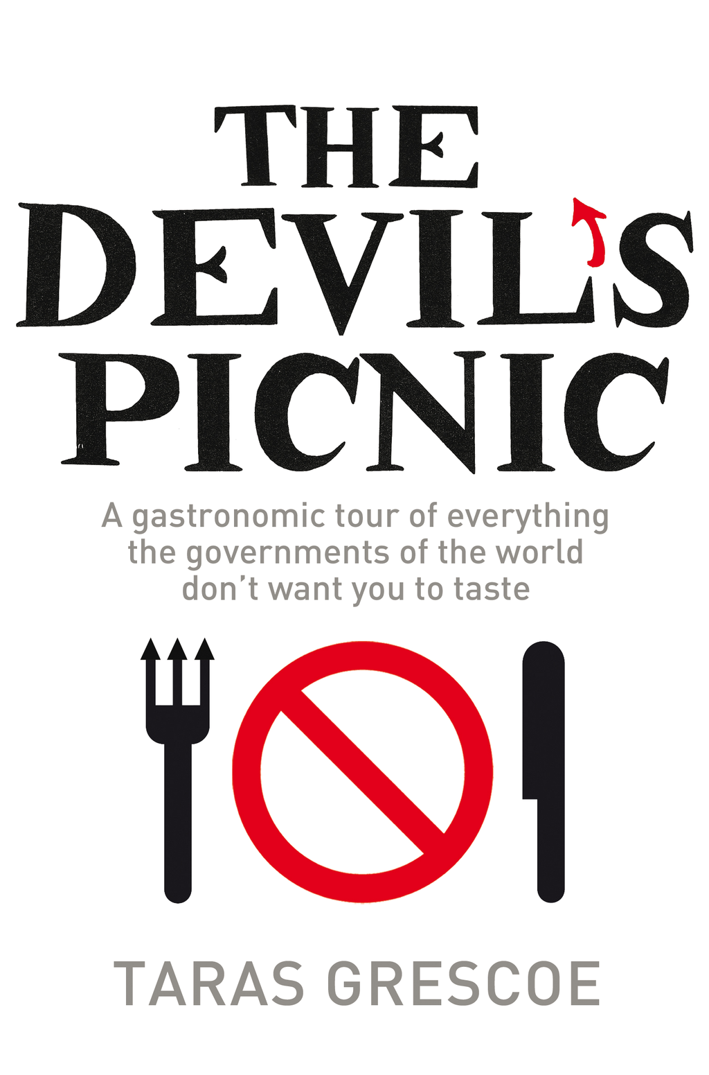 The Devil's Picnic A Tour of Everything the Governments of the World Don't Want You to Try