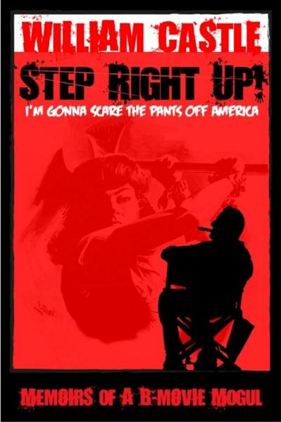 STEP RIGHT UP!...I'm Gonna Scare The Pants Off America By: William Castle