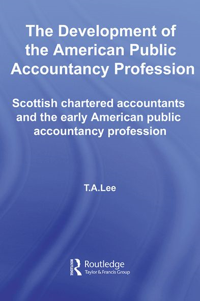The Development of the American Public Accounting Profession Scottish Chartered Accountants and the Early American Public Accountancy Profession