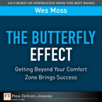 The Butterfly Effect: Getting Beyond Your Comfort Zone Brings Success By: Wes Moss