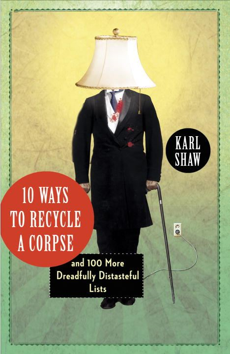 10 Ways to Recycle a Corpse By: Karl Shaw