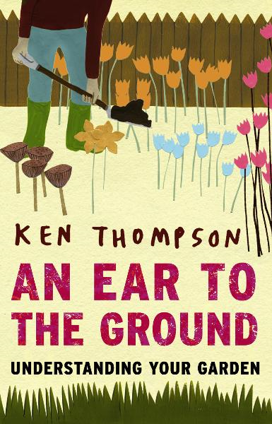 An Ear To The Ground Understanding Your Garden