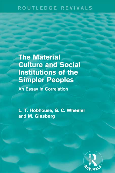 The Material Culture and Social Institutions of the Simpler Peoples An Essay in Correlation