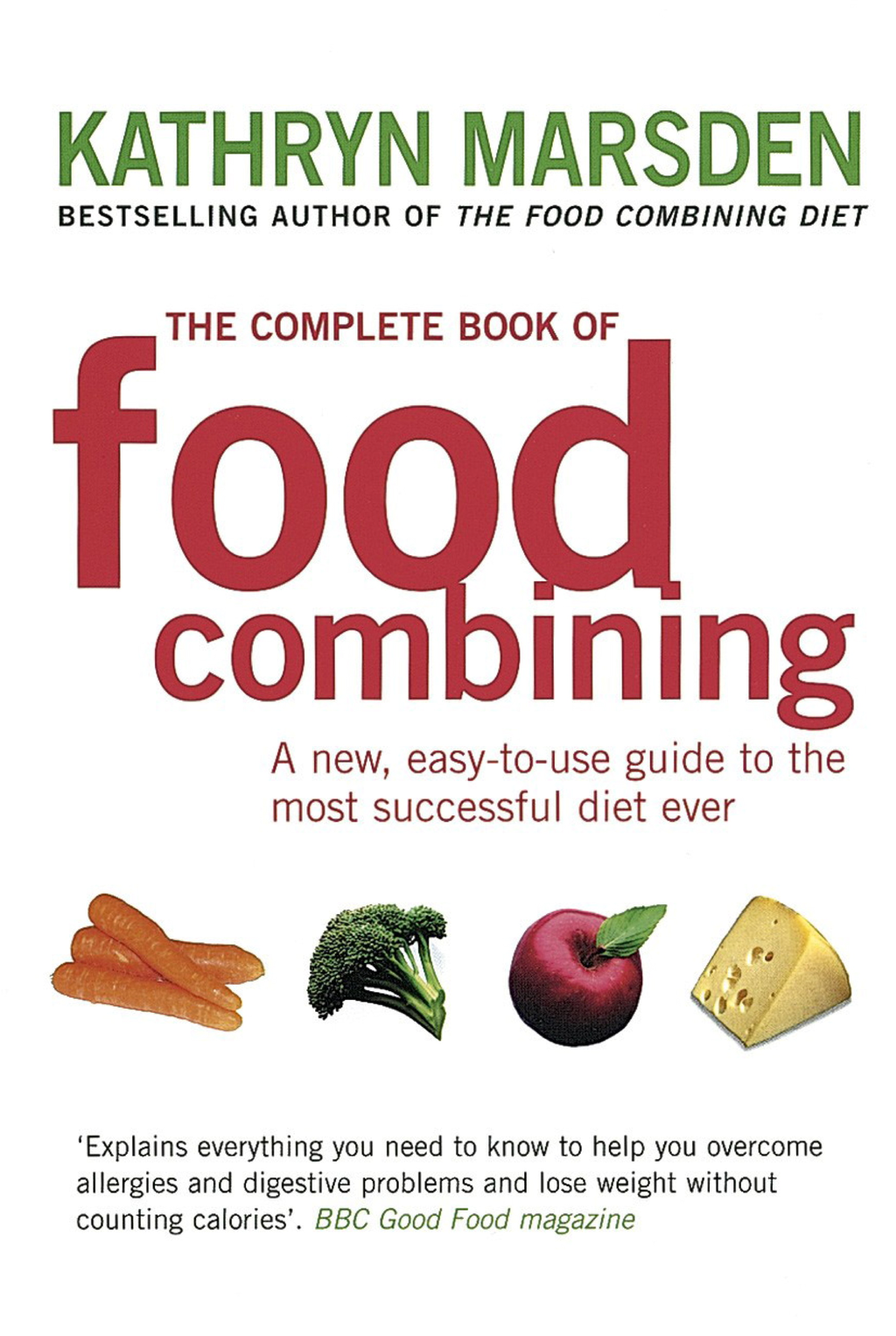 The Complete Book of Food Combining A new, easy-to-use guide to the most successful diet ever