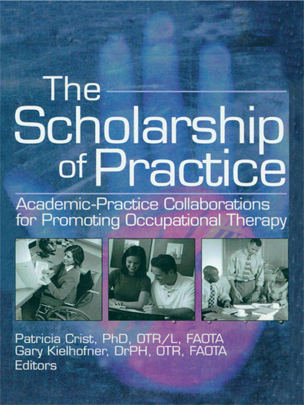 The Scholarship of Practice Academic-Practice Collaborations for Promoting Occupational Therapy
