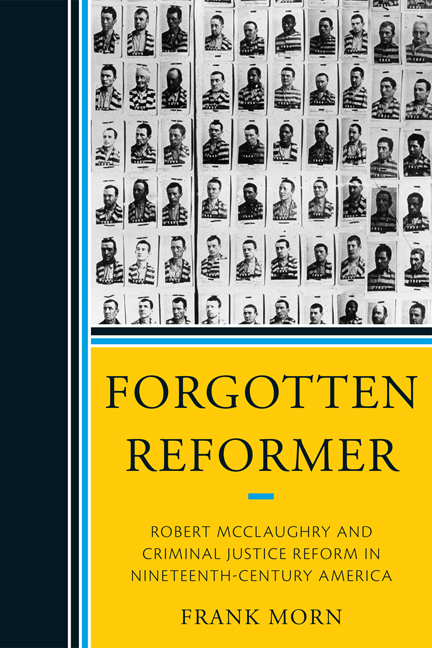 Forgotten Reformer Robert McClaughry and Criminal Justice Reform in Nineteenth-Century America