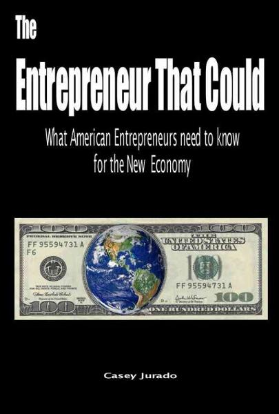 The Entrepreneur That Could: What American Entrepreneurs Need to Know for the New Economy By: Casey Jurado