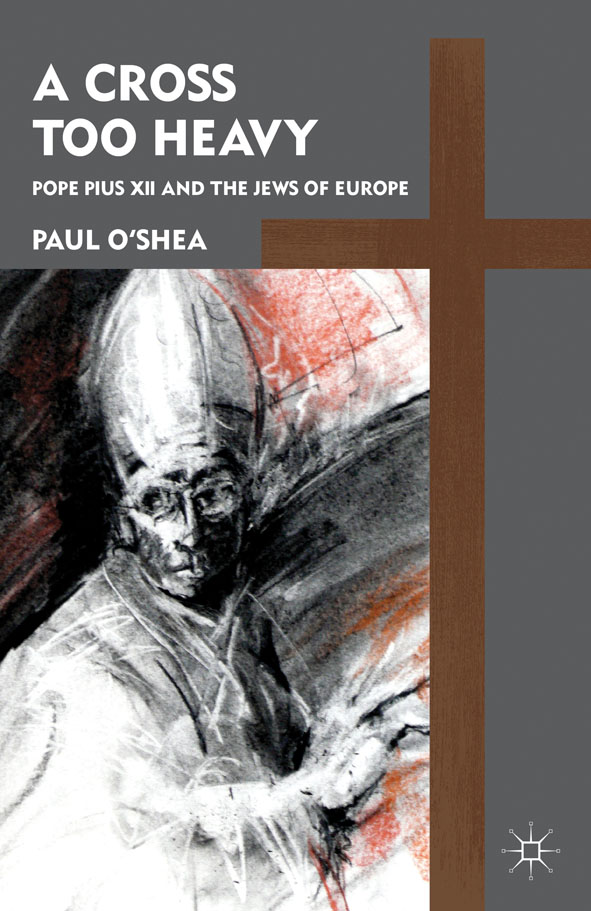A Cross Too Heavy Pope Pius XII and the Jews of Europe