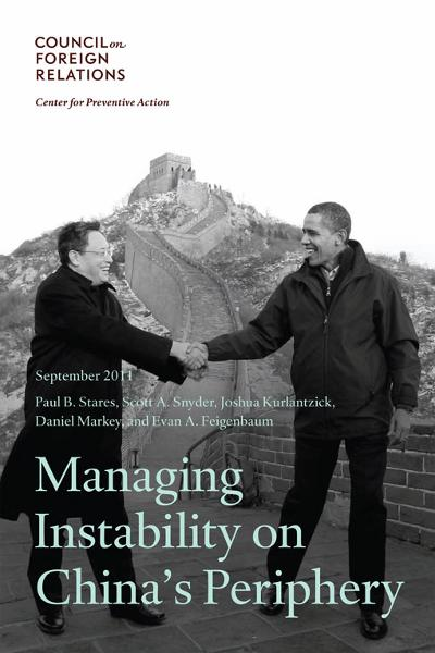 Managing Instability on China's Periphery By: Paul B. Stares, Scott A. Snyder, Joshua Kurlantzick, Daniel Markey, Evan A. Feigenbaum
