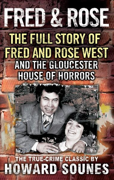Fred And Rose The Full Story of Fred and Rose West and the Gloucester House of Horrors