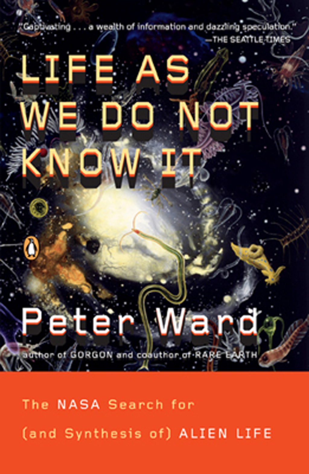 Life as We Do Not Know It The NASA Search for (and Synthesis of) Alien Life