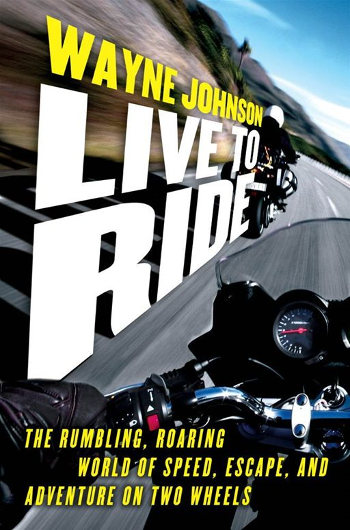 Live to Ride By: Wayne Johnson