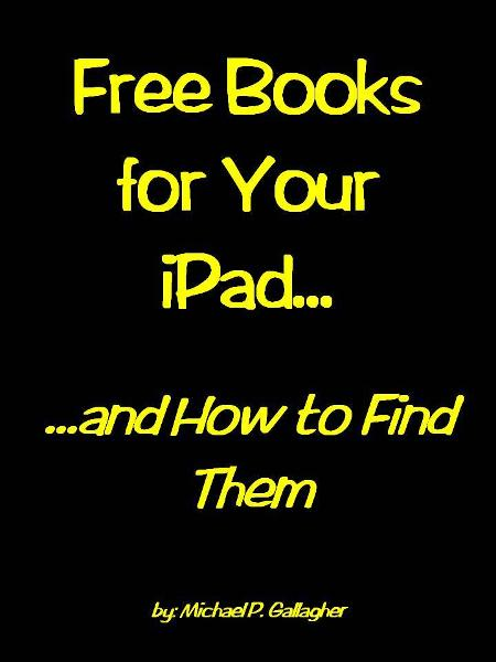 Free Books For Your iPad and How to Find Them By: Michael Gallagher