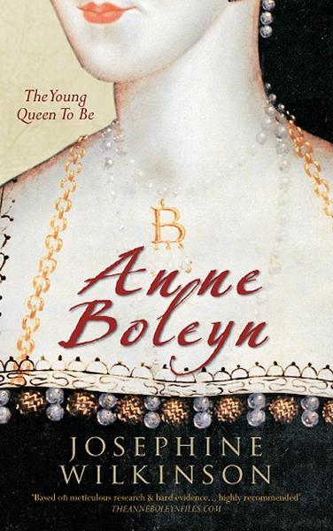 Anne Boleyn: The Young Queen To Be By: Josephine Wilkinson