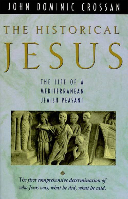 The Historical Jesus: The Life of a Mediterranean Jewish Peasant By: John Dominic Crossan