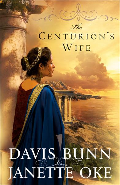 Centurion's Wife, The (Acts of Faith Book #1) By: Davis Bunn,Janette Oke