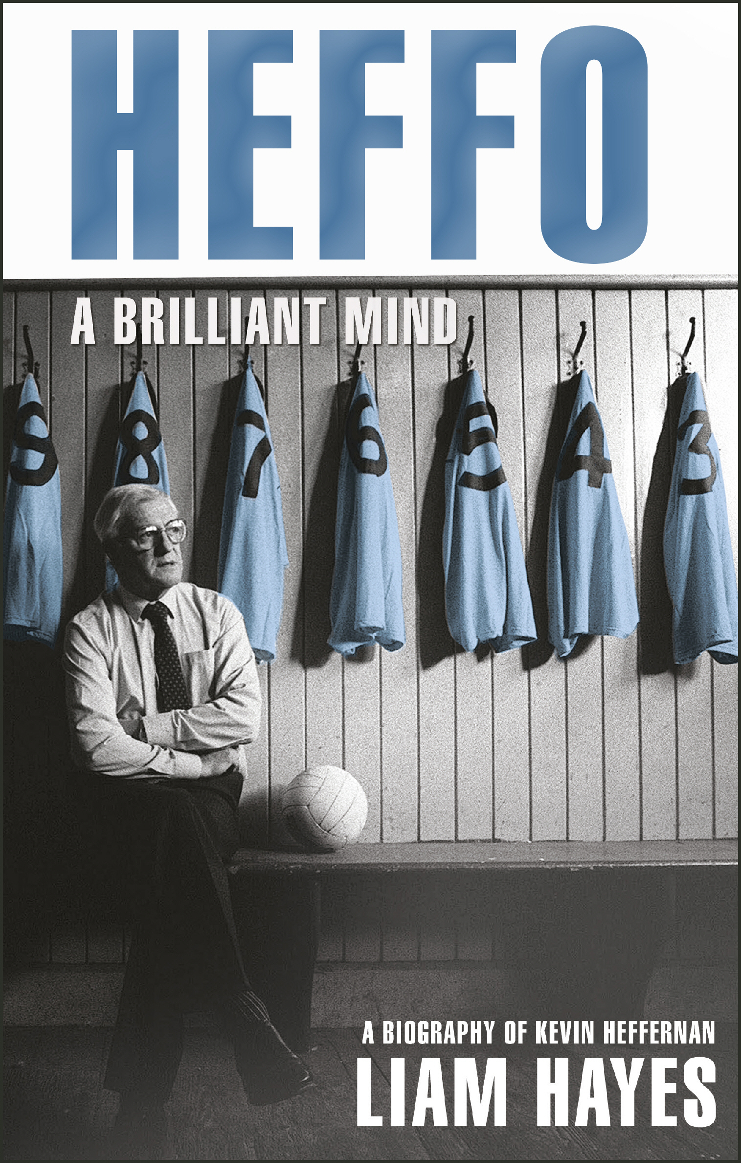 Heffo - A Brilliant Mind A Biography of Kevin Heffernan