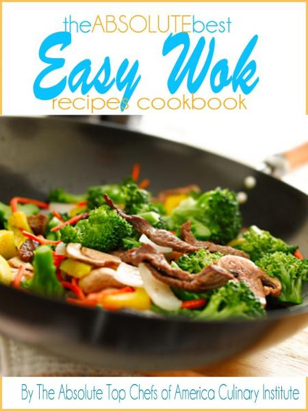 The Absolute Best Easy Wok Recipes Cookbook