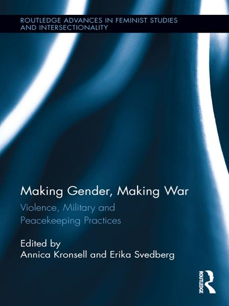 Making Gender,  Making War Violence,  Military and Peacekeeping Practices