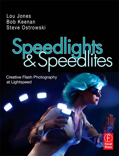 Speedlights & Speedlites Creative Flash Photography at the Speed of Light