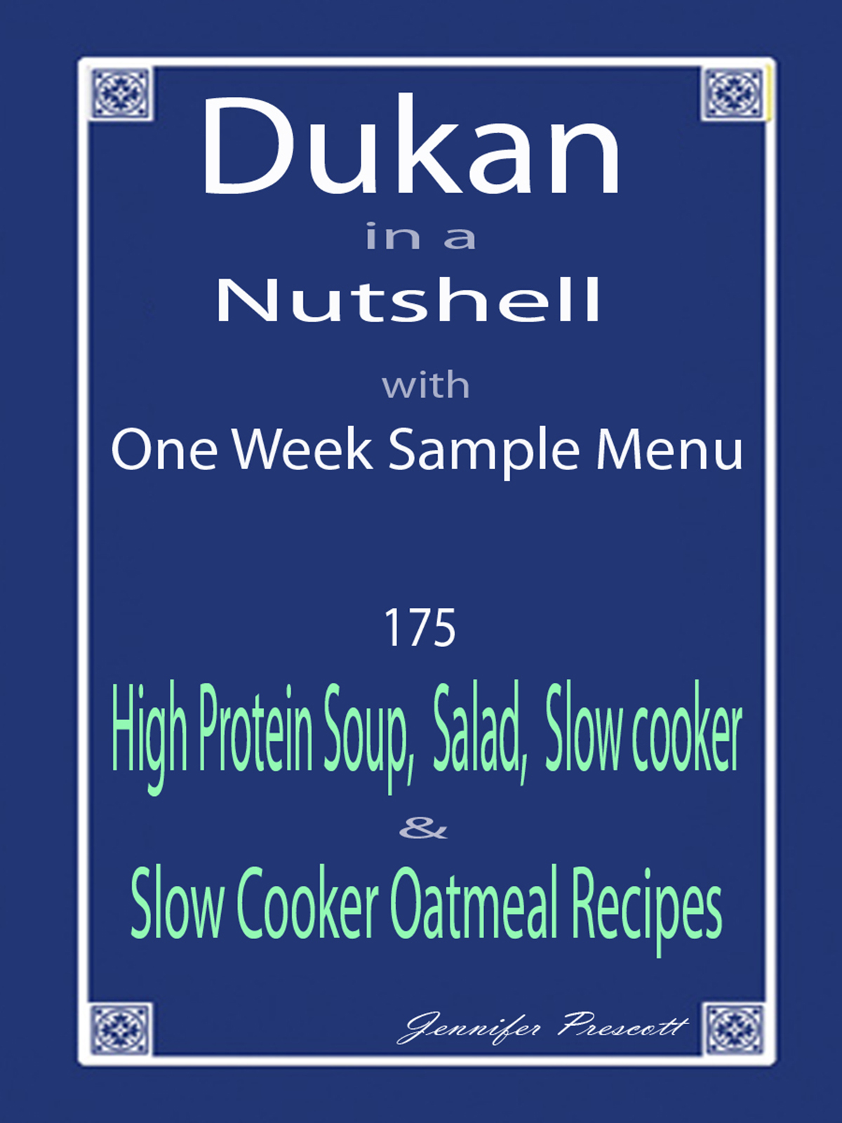 Dukan in a Nutshell with One week Sample Menu: 175 High Protein Soup, Salad, Slow cooker & Slow Cooker Oatmeal Recipes