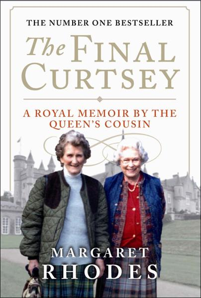 The Final Curtsey: A Royal Memoir by the Queen's Cousin By: Margaret Rhodes