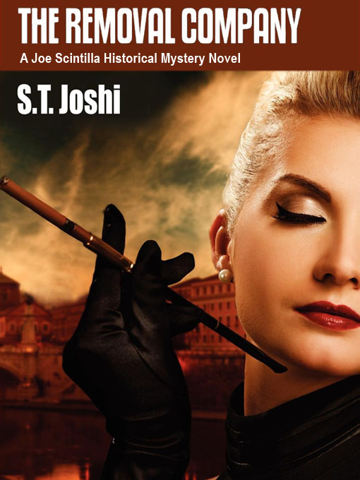 The Removal Company: A Joe Scintilla Historical Mystery Novel By: S. T. Joshi