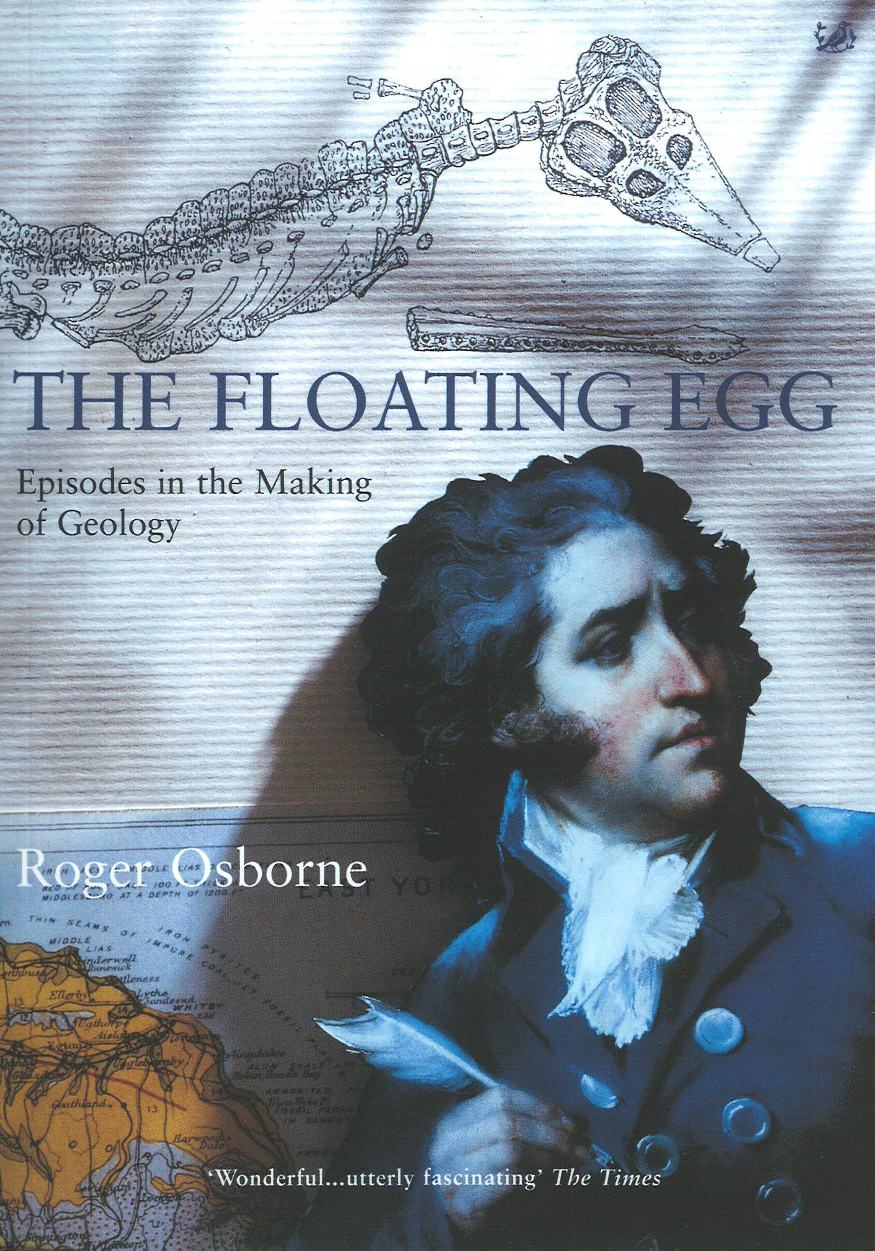 The Floating Egg Episodes in the Making of Geology