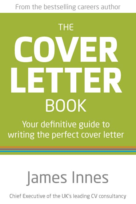 The Cover Letter Book Your definitive guide to writing the perfect cover letter